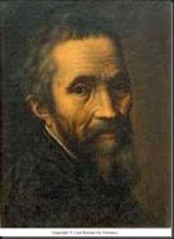 Michelangelo Buonarroti,nato a Chiusi della Verna (territorio di Bibbina(AR)